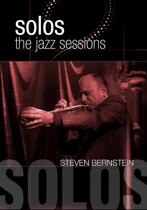 Steven Bernstein: Solos - The Jazz Sessions (2010)  DVD5