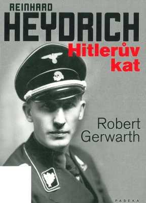 Gerwarth Robert - Reinhard Heydrich-Hitlerův kat